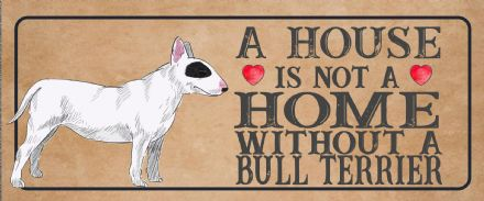bull terrier  Dog Metal Sign Plaque - A House Is Not a ome without a